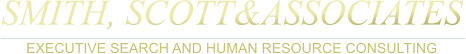 SMITH, SCOTT&ASSOCIATES EXECUTIVE SEARCH AND HUMAN RESOURCE CONSULTING